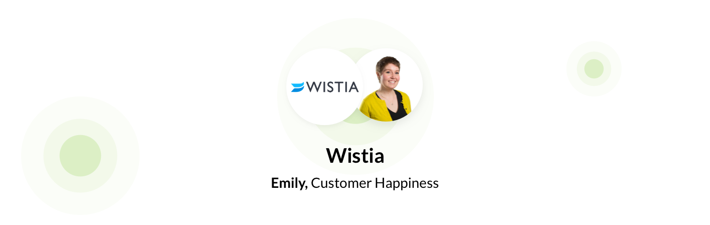Emily, Customer Happiness at Wistia