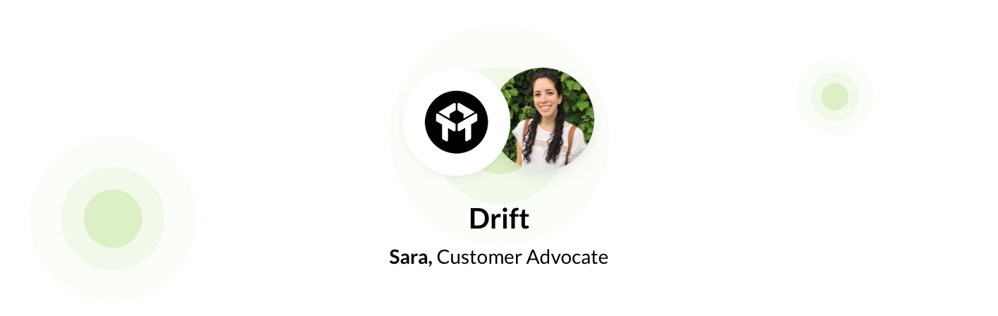 Sara, customer advocate at Drift
