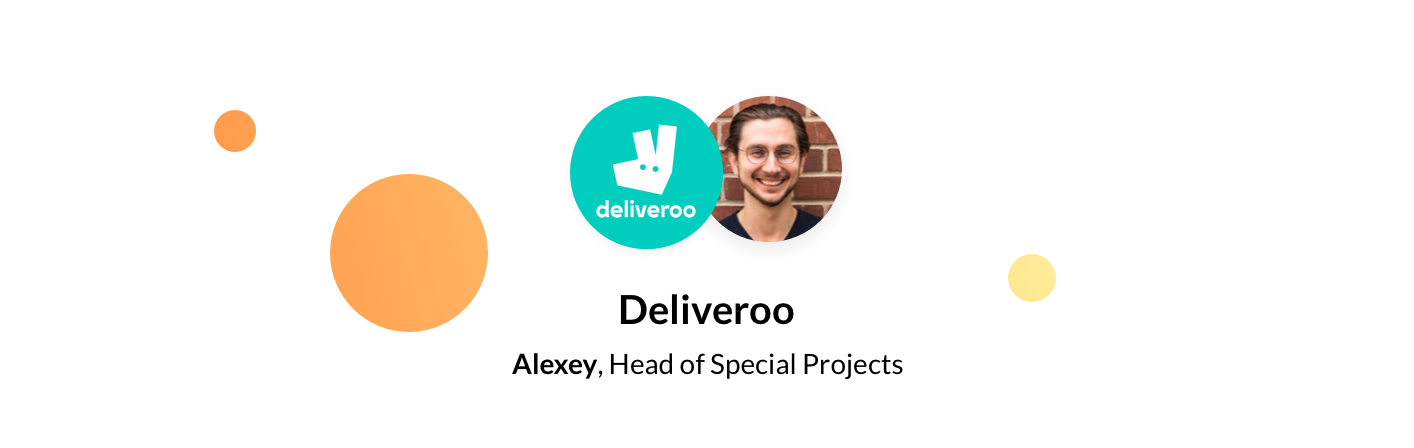 Alexey, Head of Special Projects at Deliveroo